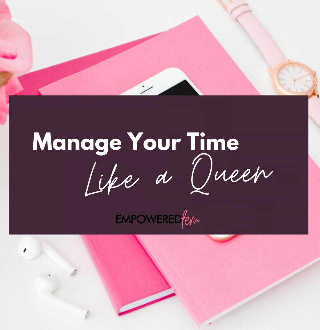 Manage Time Like a Queen 880 x 660 640x660 - Manage Time Like a Queen