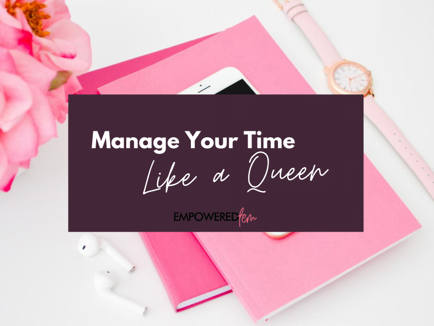 Manage Time Like a Queen 880 x 660 - Manage Time Like a Queen