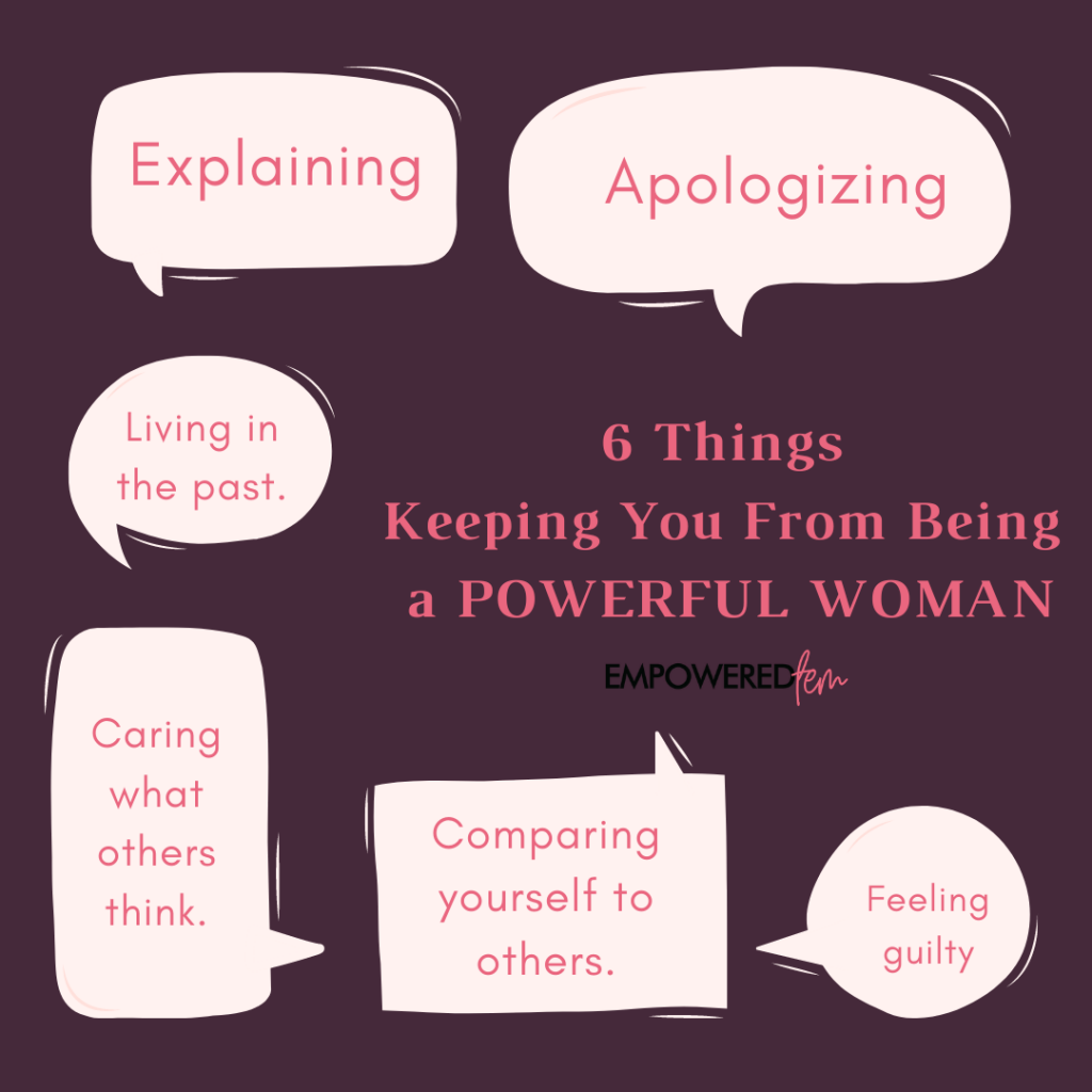 6 things keeping you from being a powerful woman 1024x1024 - 6 Things Powerful Women Don't Do