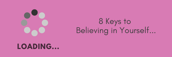 Loading - 8 Keys to Believing in Yourself