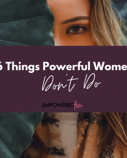 Powerful Women Dont Do 880 x 660 424x530 - 6 Things Powerful Women Don't Do