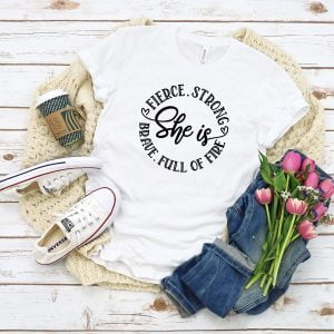 SheIs 300x300 - She Is Fierce, Brave, Strong, Full of Fire T-Shirt