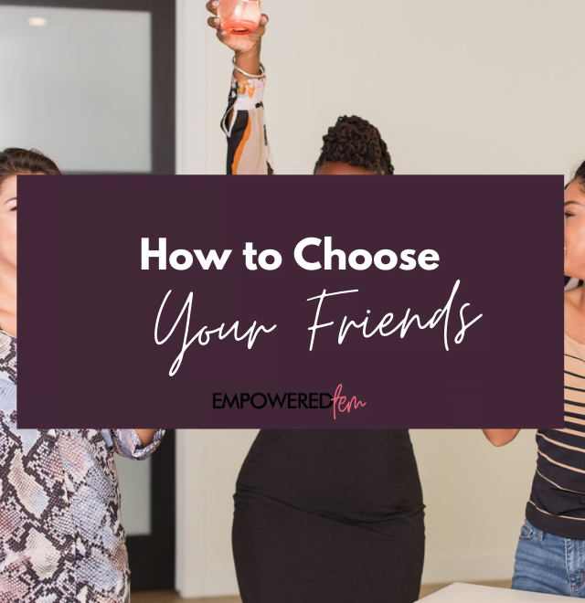 How to Choose Your Friends 880 x 660 640x660 - How to Choose Your Friends