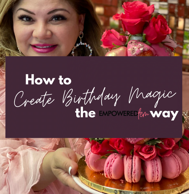 How to Create Birthday Magic 640x660 - How to Create Birthday Magic… the Empowered Fem Way