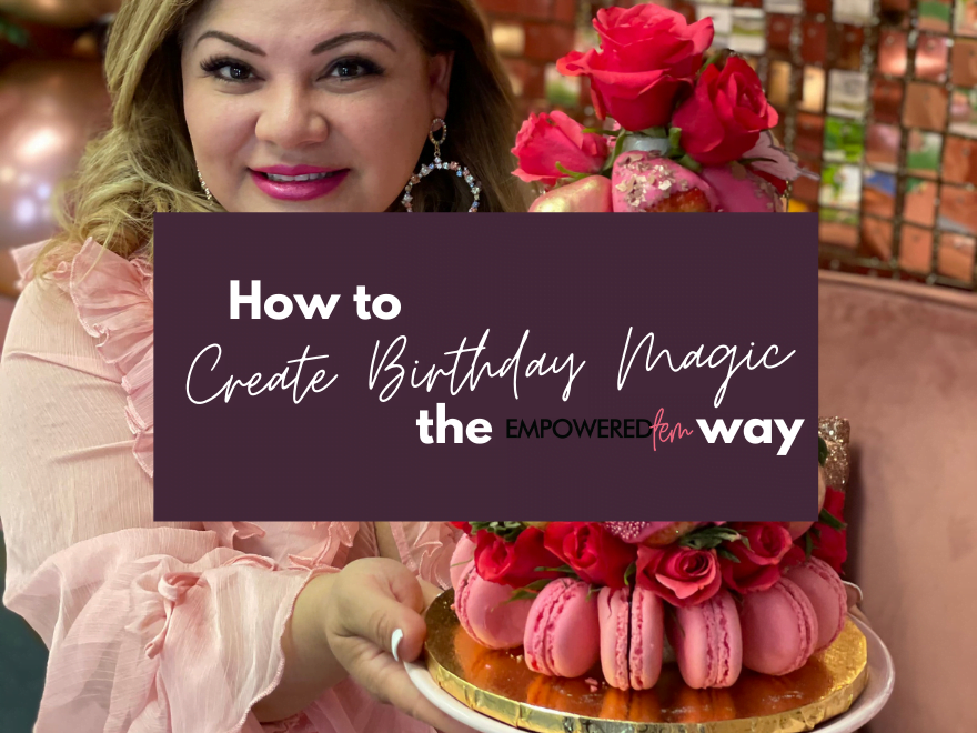 How to Create Birthday Magic - How to Create Birthday Magic… the Empowered Fem Way