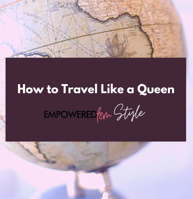 July Travel Blog Cover 640x660 - How to Travel Like a Queen - Empowered Fem Style