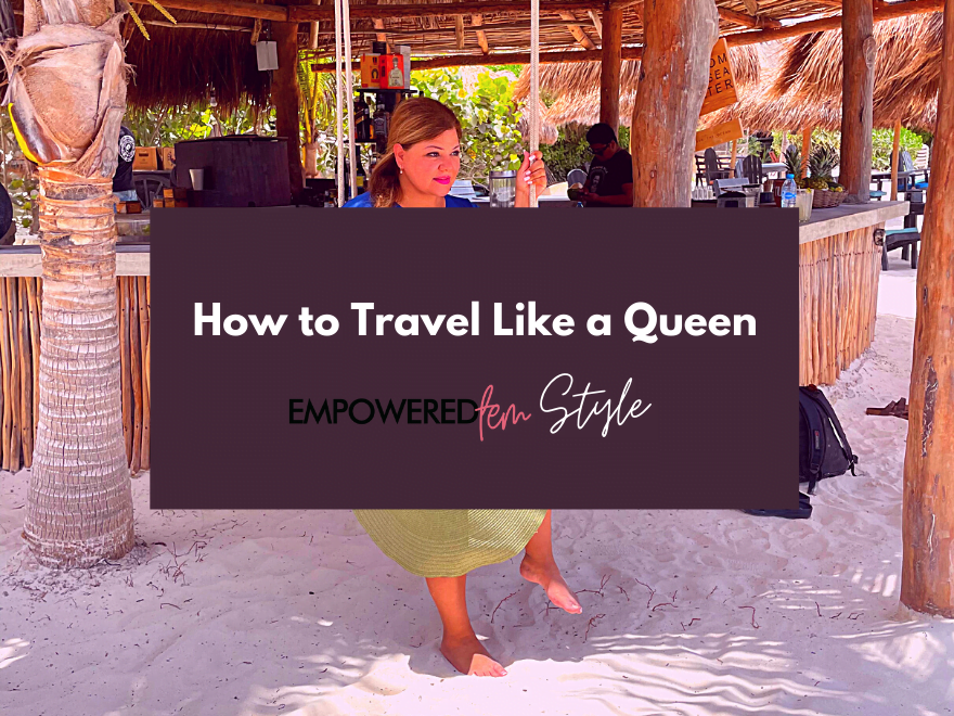 July Travel Like a Queen Cover - How to Travel Like a Queen - Empowered Fem Style