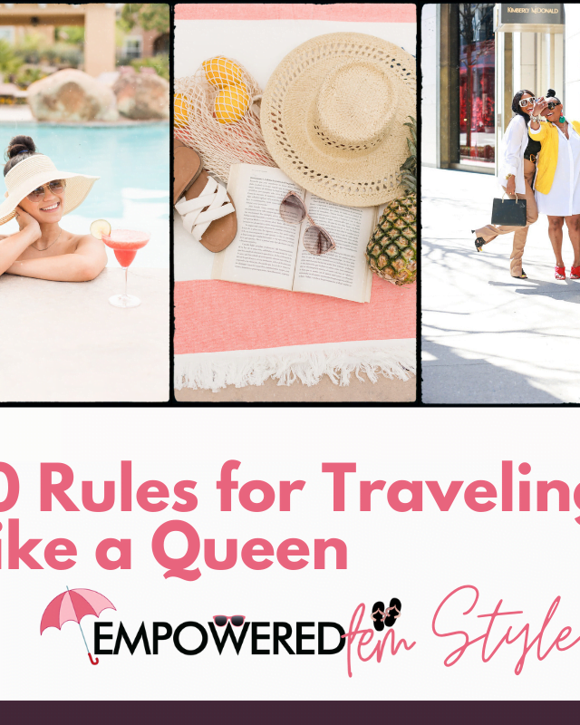 Ten Rules for Traveling Like a Queen 640x800 - 10 Rules for Traveling Like a Queen